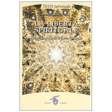 La libertà spirituale. Vita ed insegnamenti di Carlos Castaneda