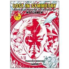 Lost in symmetry. Diario di un naufrago nell'universo di Watchmen. Ediz. speciale