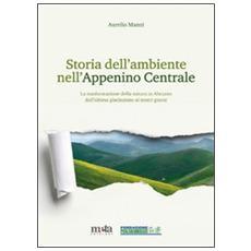 Storia dell'ambiente nell'Appennino centrale. La trasformazione della natura in Abruzzo dall'ultima glaciazione ai nostri giorni