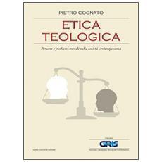 Etica teologica. Persone e problemi morali nella società contemporanea