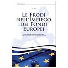 Le frodi nell'impiego dei fondi europei. Riflessioni e spunti per una concreta azione di prevenzione