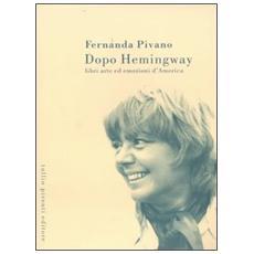 Dopo Hemingway. Libri, arte ed emozioni d'America