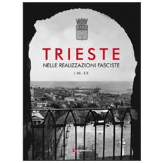 Trieste nelle realizzazioni fasciste. Opere pubbliche 1923-1935