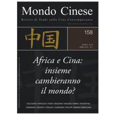 Mondo cinese (2016) . Vol. 158: Africa e Cina: insieme cambieranno il mondo? .