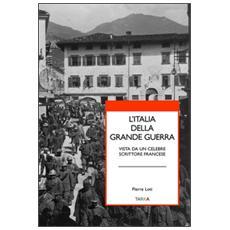 L'Italia della grande guerra. Vista da un celebre scrittore francese