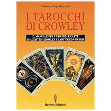 Tarocchi di Crowley. Il manuale per l'uso delle carte di Aleister Crowley e lady Frieda Harris (I)