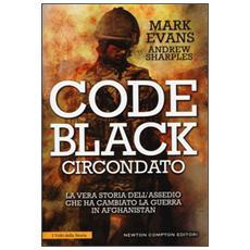 Code Black. Circondato. La vera storia dell'assedio che ha cambiato la guerra in Afghanistan