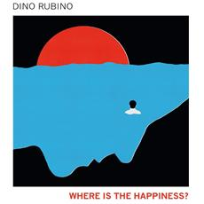 Dino Rubino - Where Is The Happines?