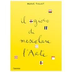 Hervé Tullet - Il Gioco Di Mescolare L'arte. Ediz. A Colori