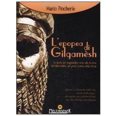 L'epopea di Gilgamèsh. Le gesta del leggendario eroe alla ricerca dell'immortalità, nel primo poema della storia