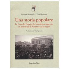 Una storia popolare. Le case del popolo del movimento operaio in provincia di Ravenna (1946-1996) . Con DVD-ROM
