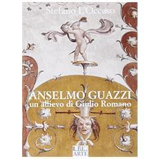 Anselmo Guazzi. Un allievo di Giulio Romano