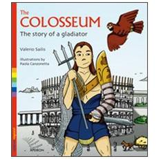 The Colosseum. The story of a gladiator