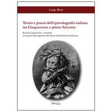 Teoria e prassi dell'epistolografia italiana tra Cinquecento e primo Seicento. Ricerche linguistiche e retoriche. . .