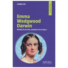 Emma Wedgwood Darwin. Ritratto di una vita, evoluzione di un'epoca