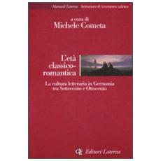 L'età classico-romantica. La cultura letteraria in Germania tra Settecento e Ottocento
