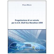 Progettazione di un veicolo per la U. K. Shell Eco Marathon 1999