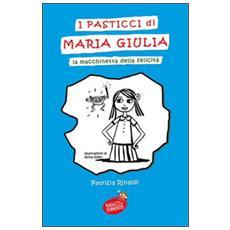 I pasticci di Maria Giulia. La macchinetta della felicità