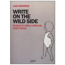 Write on the wild side. Articoli di critica militante 2007-2014