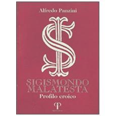 Sigismondo Malatesta. Profilo eroico