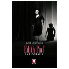Edith Piaf. La biografia