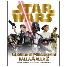 Star Wars. La guida ai personaggi dalla A alla Z