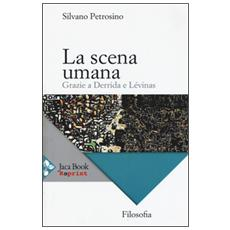 Scena umana. Grazie a Derrida e L�vinas (La)