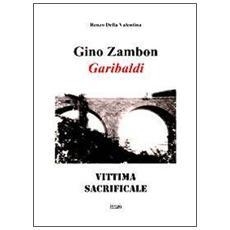Gino Zambon. Garibaldi. Vittima sacrificale