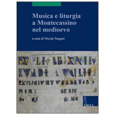 Musica e liturgia a Montecassino nel Medioevo. Ediz. multilingue