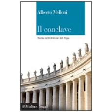 Il Conclave. Storia dell'elezione del Papa