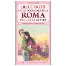 101 luoghi dove innamorarsi a Roma per tutta la vita