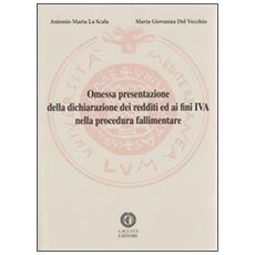 Omessa presentazione della dichiarazione dei redditi ed ai fini IVA nella procedura fallimentare