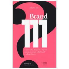 Brand 111. Centoundici domande e risposte per sapere di più sulla brand e sul suo futuro
