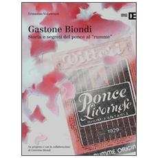 Gastone Biondi. Storia e segreti del ponce al «rumme»