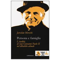 Persona e famiglia. L'eredit� di San Giovanni Paolo II nel dibattito attuale