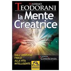 La mente creatrice. Dall'universo fisico alla vita intelligente