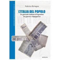 L'Italia del popolo. Un giornale italiano d'Argentina tra guerra e dopoguerra