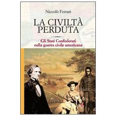 La civiltà perduta. Gli Stati Confederati nella guerra civile americana