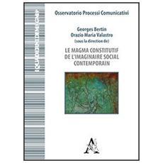 Le magma constitutif de l'imaginaire social contemporain. Ediz. italiana e francese