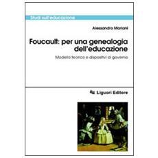 Foucault: per una genealogia dell'educazione. Modello teorico e dispositivi di governo