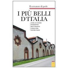 I più belli d'Italia. Guida ai luoghi patrimonio dell'umanità UNESCO del nostro paese