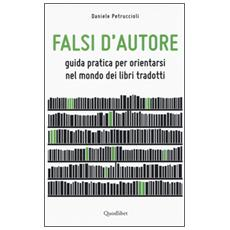 Falsi d'autore. Guida pratica per orientarsi nel mondo dei libri tradotti