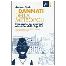 I dannati della metropoli. Etnografie dei migranti ai confini della legalità. Con DVD