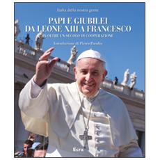 Papi e giubilei da Leone XIII a Francesco in oltre un secolo di cooperazione