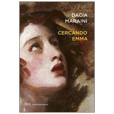 Cercando Emma. Gustave Flaubert e la signora Bovary: indagini attorno a un romanzo