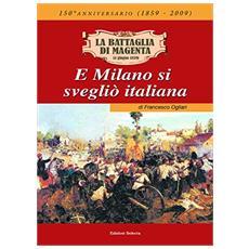 La battaglia di Magenta (4 giugno 1859) . E Milano si svegliò italiana