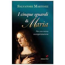 Cinque sguardi di Maria. Per una nuova evangelizzazione