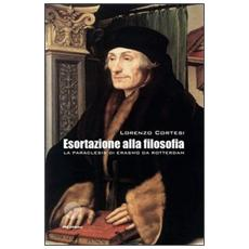 Esortazione alla filosofia. La Paraclesis di Erasmo da Rotterdam