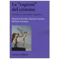 �ragioni� del crimine. Devianza e razionalit� soggettiva (Le)