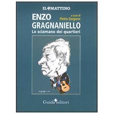 Enzo Gragnaniello. Lo sciamano dei quartieri